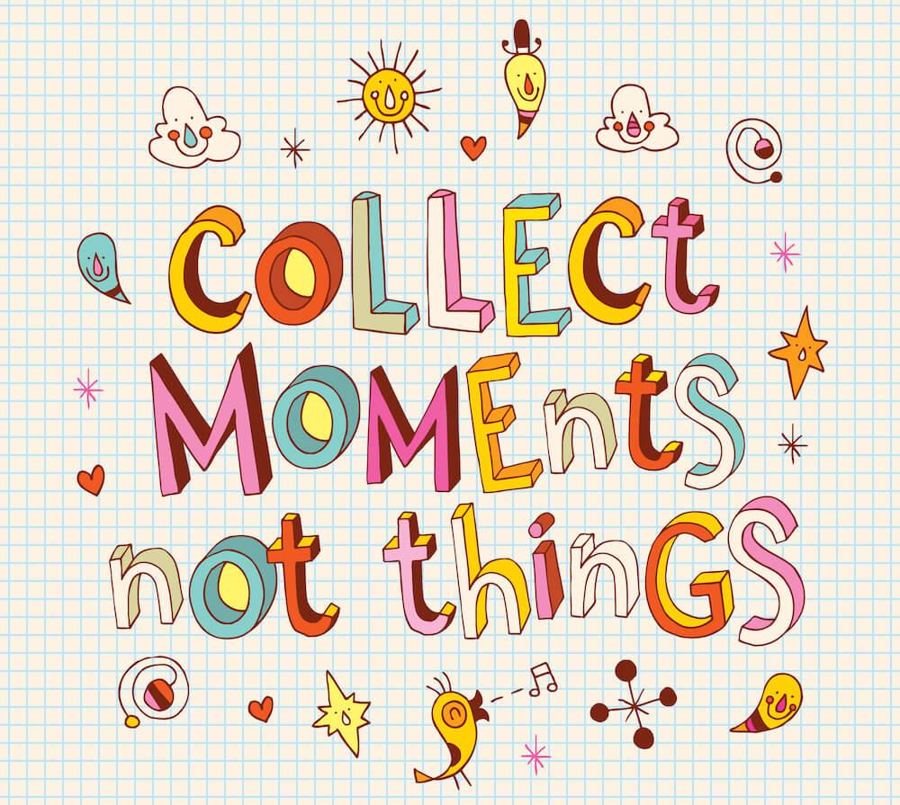 """""""Colecione momentos, não objetos"""""""