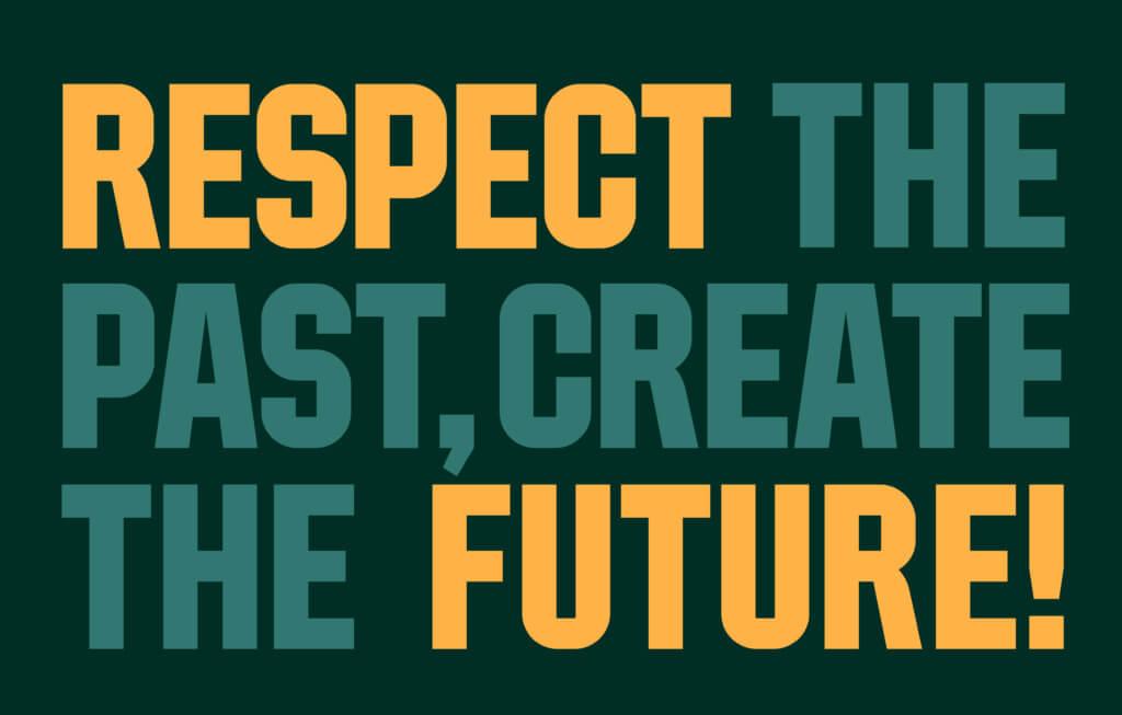 """""""Respeite o passado, crie o futuro!"""""""