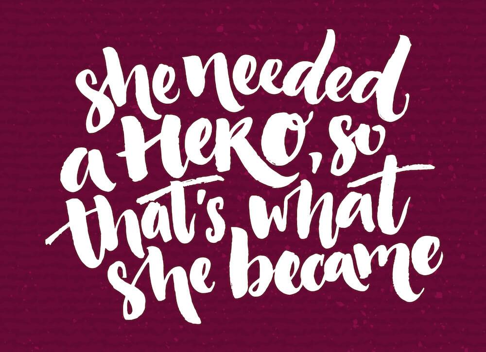 """""""Ela precisava de um herói, então foi isso que ela se tornou"""""""